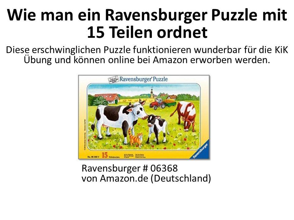 Wie man ein Ravensburger Puzzle mit 15 Teilen ordnet Ravensburger # 06368 von Amazon.de (Deutschland) Diese erschwinglichen Puzzle funktionieren wunderbar für die KiK Übung und können online bei Amazon erworben werden.