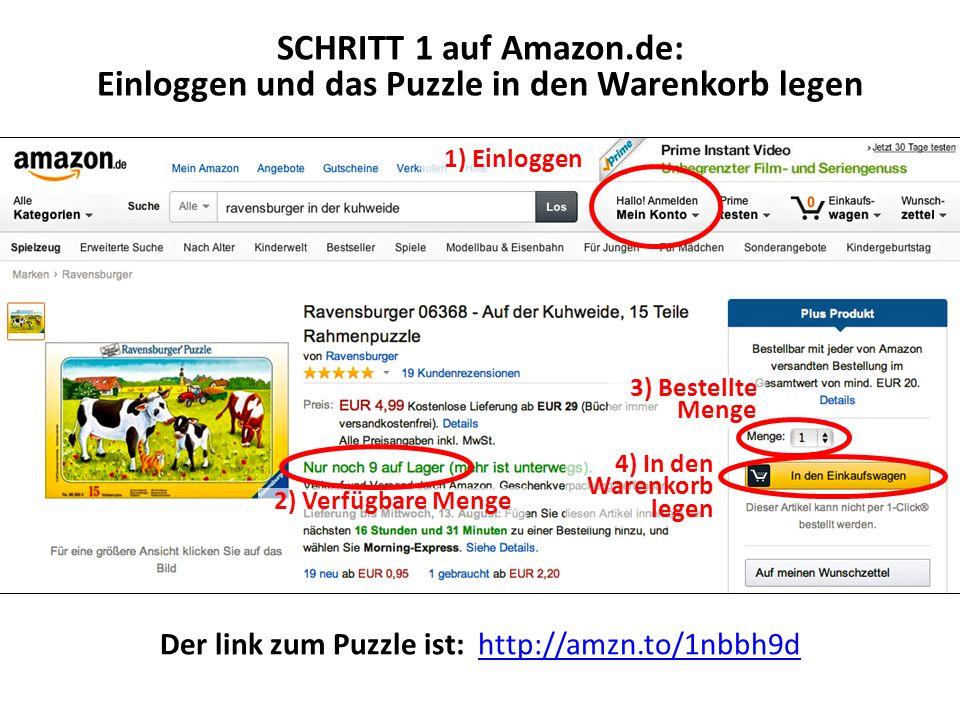 1) Einloggen 3) Bestellte Menge 4) In den Warenkorb legen SCHRITT 1 auf Amazon.de: Einloggen und das Puzzle in den Warenkorb legen 2) Verfügbare Menge Der link zum Puzzle ist: http://amzn.to/1nbbh9dhttp://amzn.to/1nbbh9d