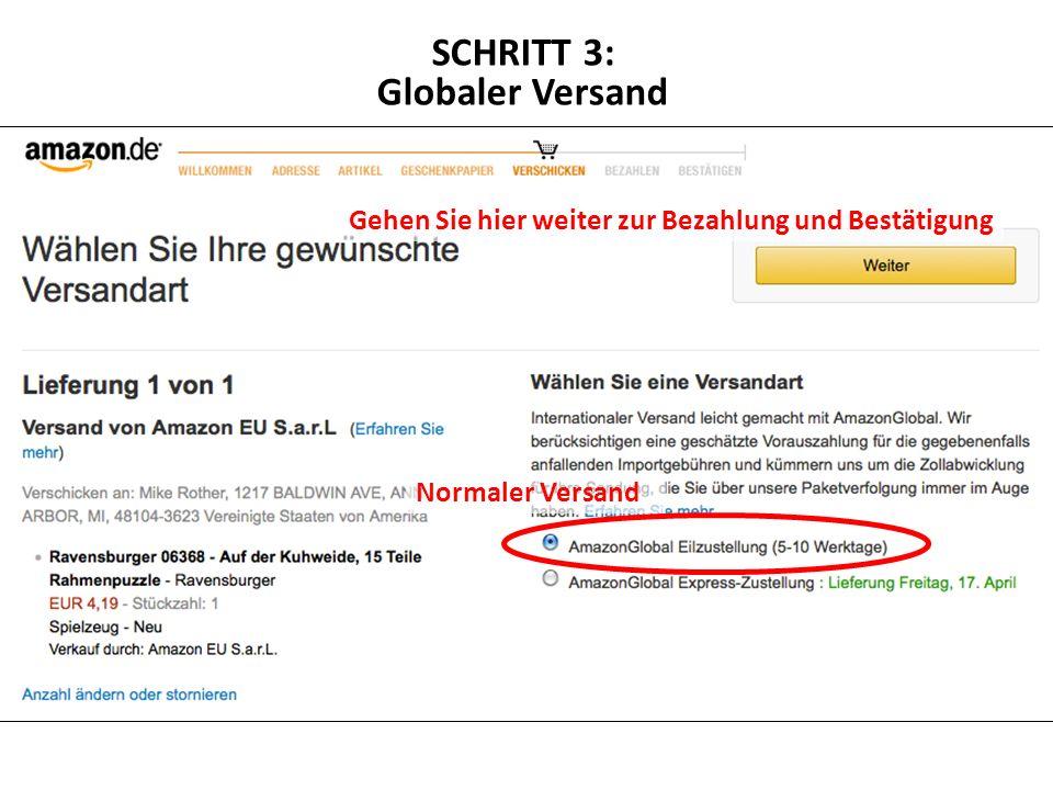 Gehen Sie hier weiter zur Bezahlung und Bestätigung Normaler Versand SCHRITT 3: Globaler Versand