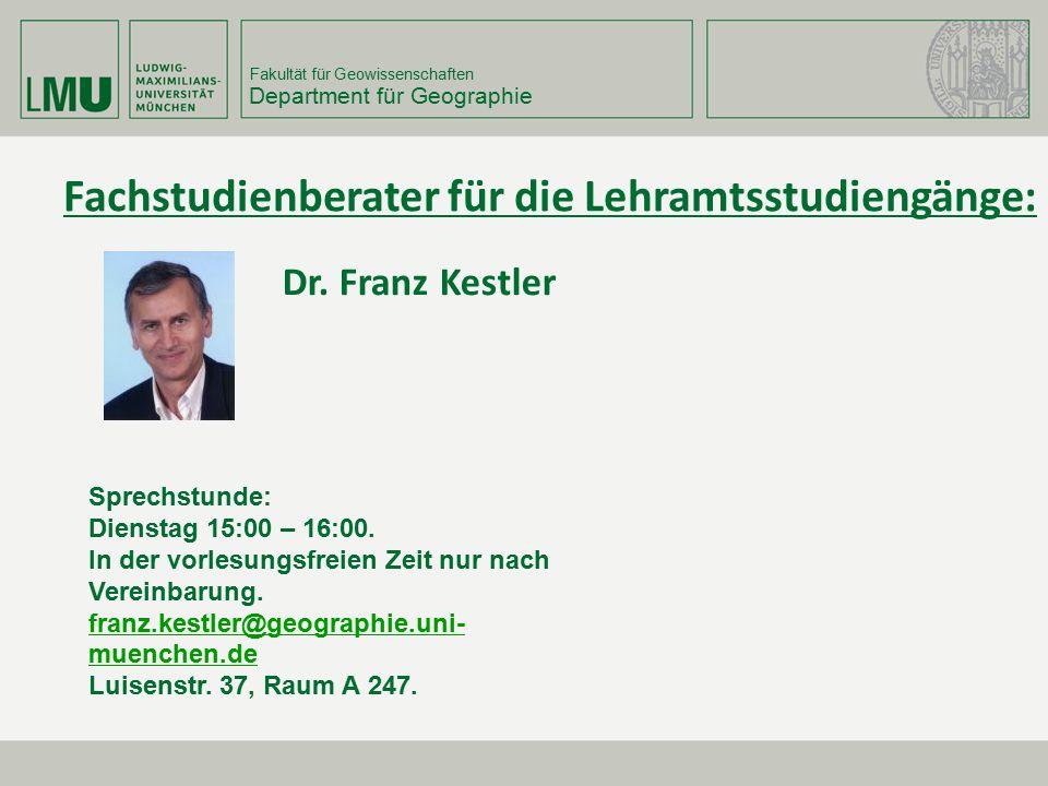 Fakultät für Geowissenschaften Department für Geographie Dr. Franz Kestler Sprechstunde: Dienstag 15:00 – 16:00. In der vorlesungsfreien Zeit nur nach