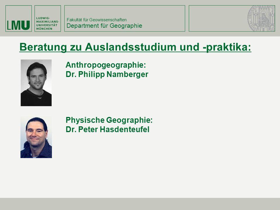 Fakultät für Geowissenschaften Department für Geographie Beratung zu Auslandsstudium und -praktika: Anthropogeographie: Dr. Philipp Namberger Physisch
