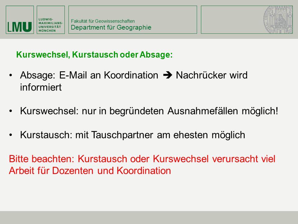 Fakultät für Geowissenschaften Department für Geographie Kurswechsel, Kurstausch oder Absage: Absage: E-Mail an Koordination  Nachrücker wird informi