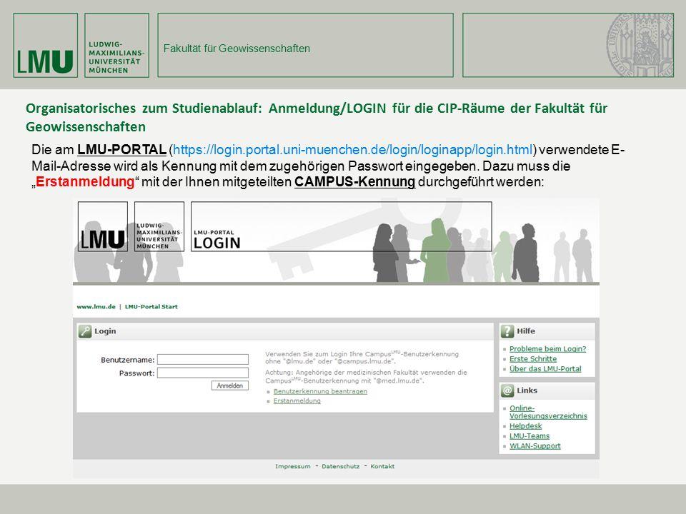 Fakultät für Geowissenschaften Organisatorisches zum Studienablauf: Anmeldung/LOGIN für die CIP-Räume der Fakultät für Geowissenschaften Die am LMU-PO