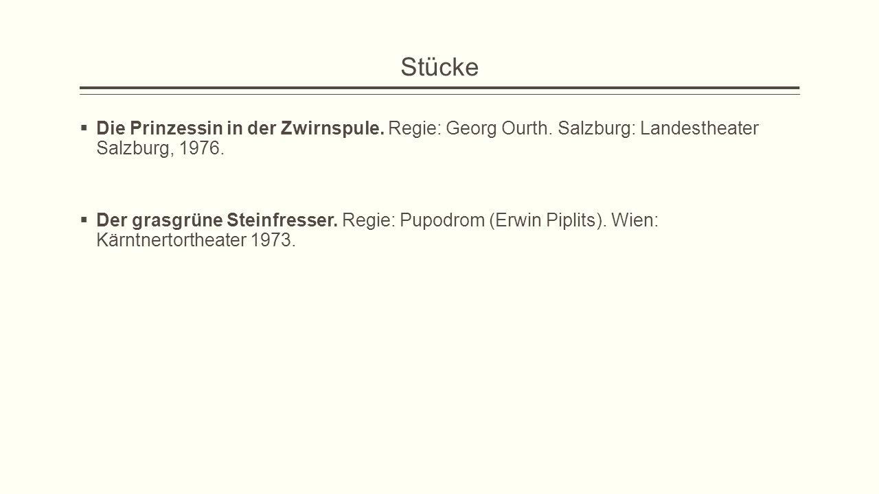 Stücke  Die Prinzessin in der Zwirnspule. Regie: Georg Ourth. Salzburg: Landestheater Salzburg, 1976.  Der grasgrüne Steinfresser. Regie: Pupodrom (