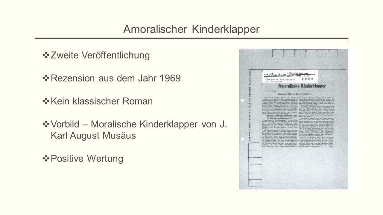 Amoralischer Kinderklapper  Zweite Veröffentlichung  Rezension aus dem Jahr 1969  Kein klassischer Roman  Vorbild – Moralische Kinderklapper von J