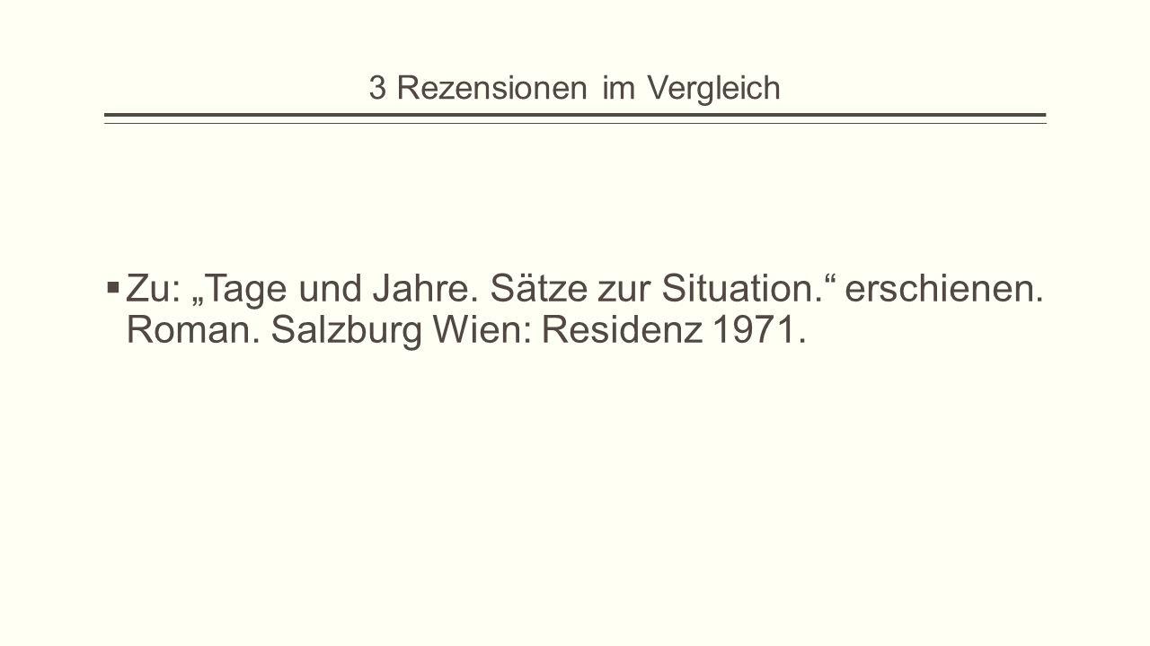 """3 Rezensionen im Vergleich  Zu: """"Tage und Jahre. Sätze zur Situation."""" erschienen. Roman. Salzburg Wien: Residenz 1971."""
