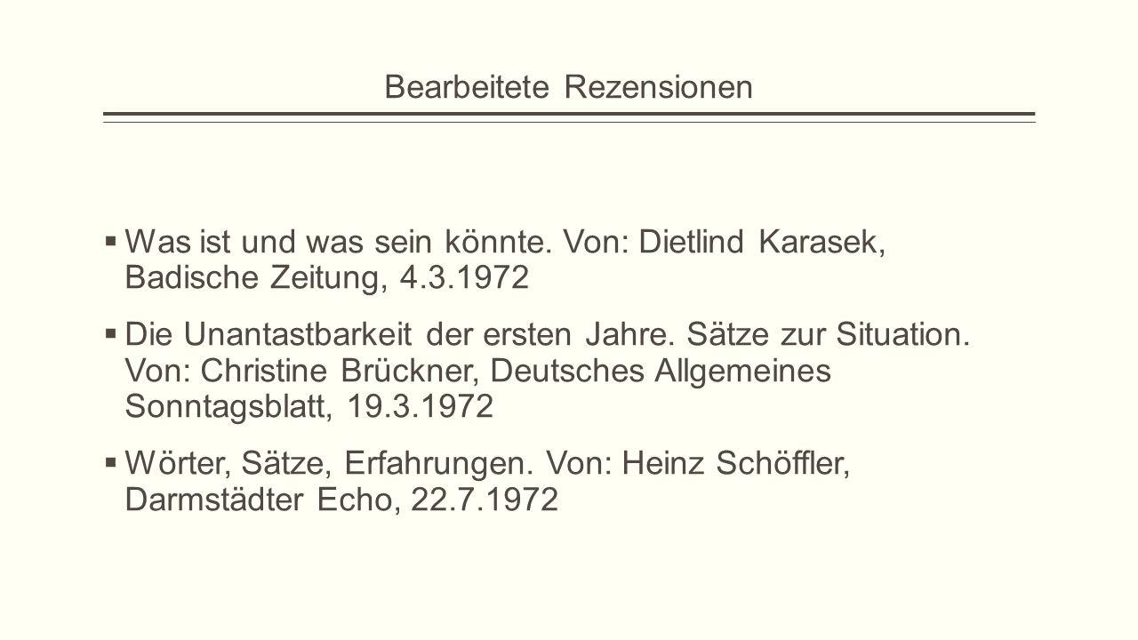 Bearbeitete Rezensionen  Was ist und was sein könnte. Von: Dietlind Karasek, Badische Zeitung, 4.3.1972  Die Unantastbarkeit der ersten Jahre. Sätze