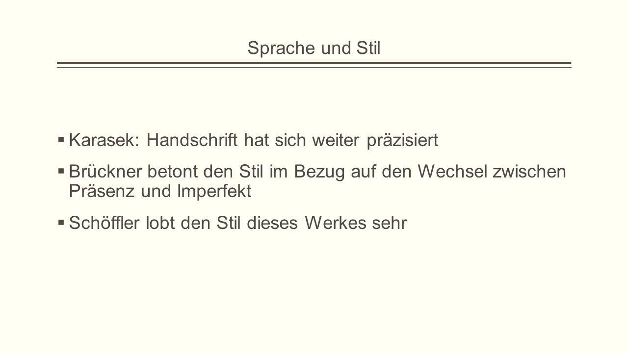 Sprache und Stil  Karasek: Handschrift hat sich weiter präzisiert  Brückner betont den Stil im Bezug auf den Wechsel zwischen Präsenz und Imperfekt