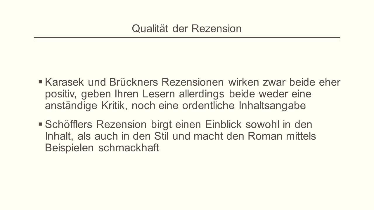 Qualität der Rezension  Karasek und Brückners Rezensionen wirken zwar beide eher positiv, geben Ihren Lesern allerdings beide weder eine anständige K