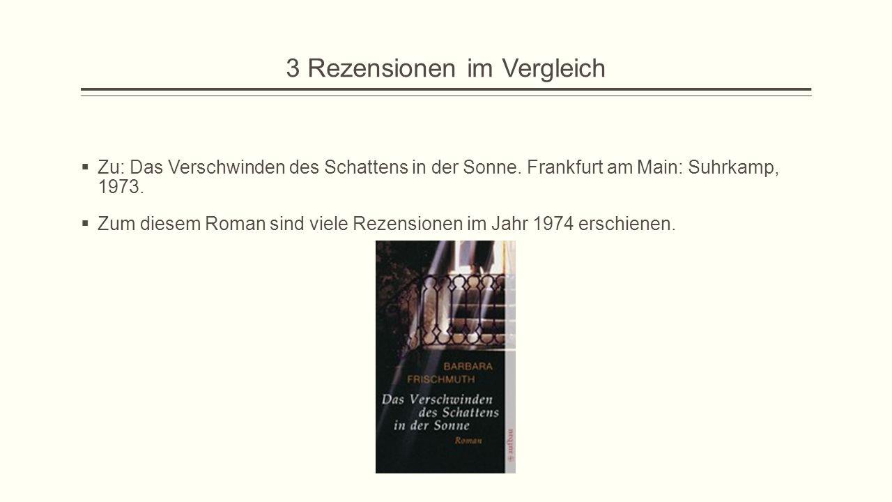 3 Rezensionen im Vergleich  Zu: Das Verschwinden des Schattens in der Sonne. Frankfurt am Main: Suhrkamp, 1973.  Zum diesem Roman sind viele Rezensi