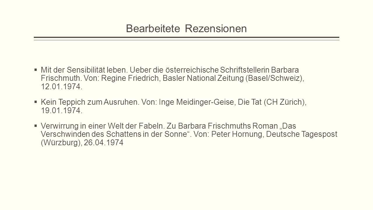 Bearbeitete Rezensionen  Mit der Sensibilität leben. Ueber die österreichische Schriftstellerin Barbara Frischmuth. Von: Regine Friedrich, Basler Nat