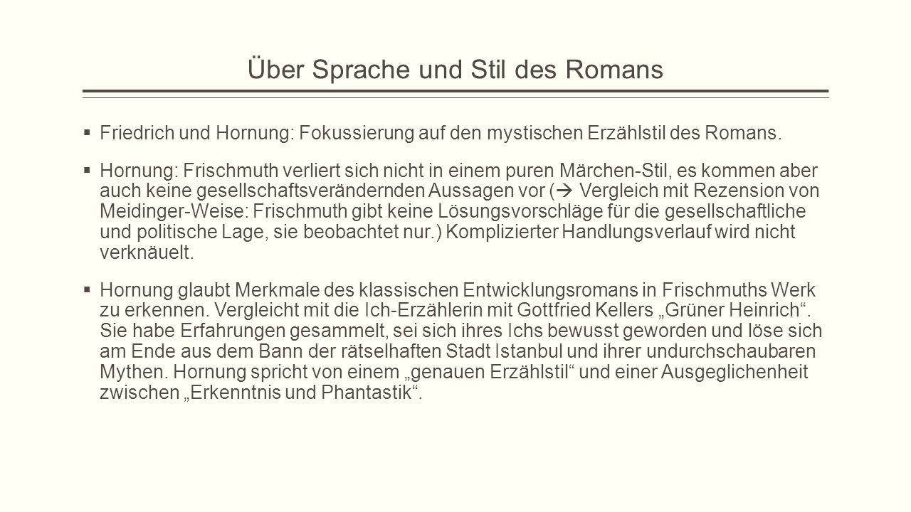 Über Sprache und Stil des Romans  Friedrich und Hornung: Fokussierung auf den mystischen Erzählstil des Romans.  Hornung: Frischmuth verliert sich n