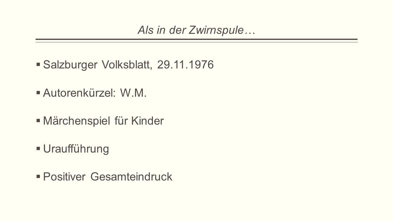 Als in der Zwirnspule…  Salzburger Volksblatt, 29.11.1976  Autorenkürzel: W.M.  Märchenspiel für Kinder  Uraufführung  Positiver Gesamteindruck