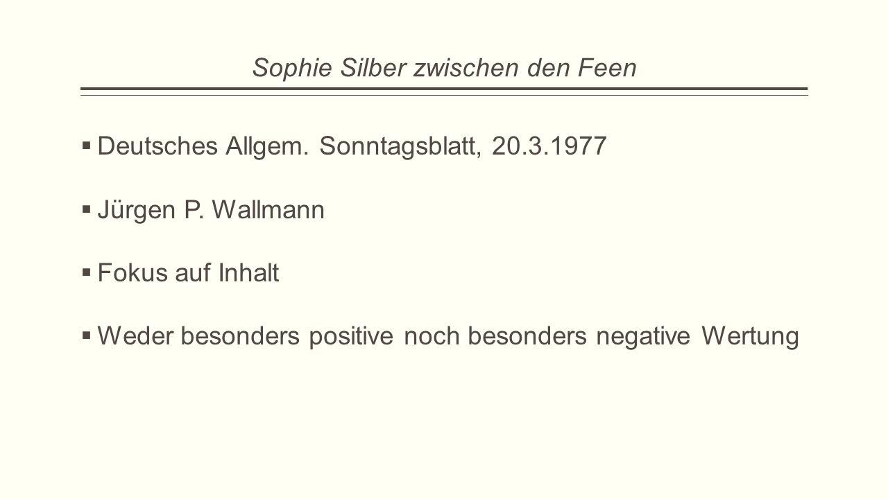 Sophie Silber zwischen den Feen  Deutsches Allgem. Sonntagsblatt, 20.3.1977  Jürgen P. Wallmann  Fokus auf Inhalt  Weder besonders positive noch b