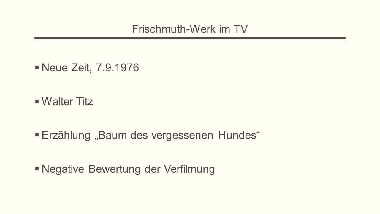 """Frischmuth-Werk im TV  Neue Zeit, 7.9.1976  Walter Titz  Erzählung """"Baum des vergessenen Hundes""""  Negative Bewertung der Verfilmung"""