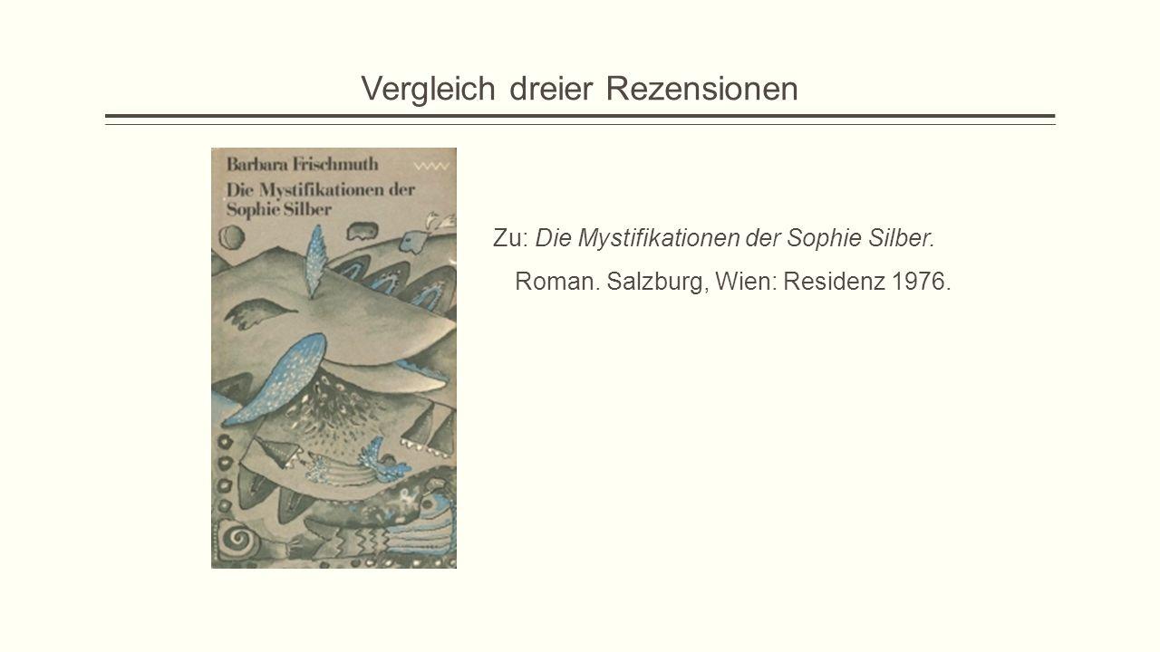 Vergleich dreier Rezensionen Zu: Die Mystifikationen der Sophie Silber. Roman. Salzburg, Wien: Residenz 1976.