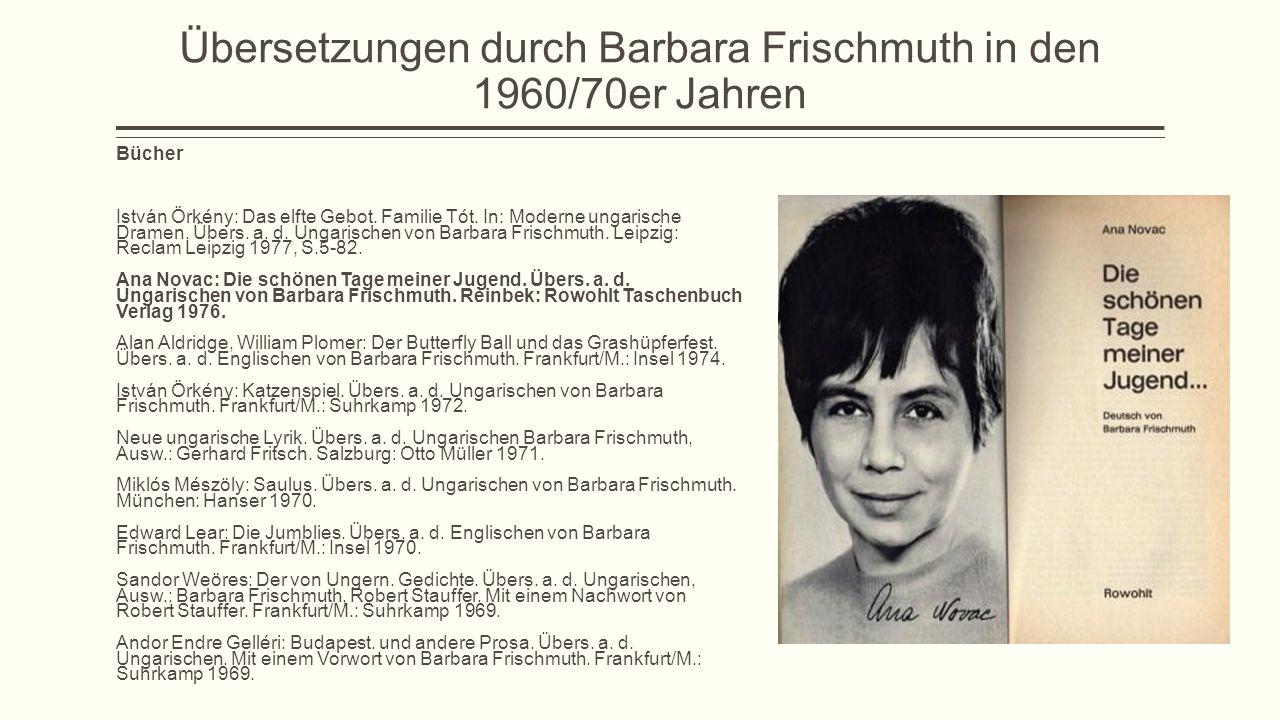 Übersetzungen durch Barbara Frischmuth in den 1960/70er Jahren Bücher István Örkény: Das elfte Gebot. Familie Tót. In: Moderne ungarische Dramen. Über