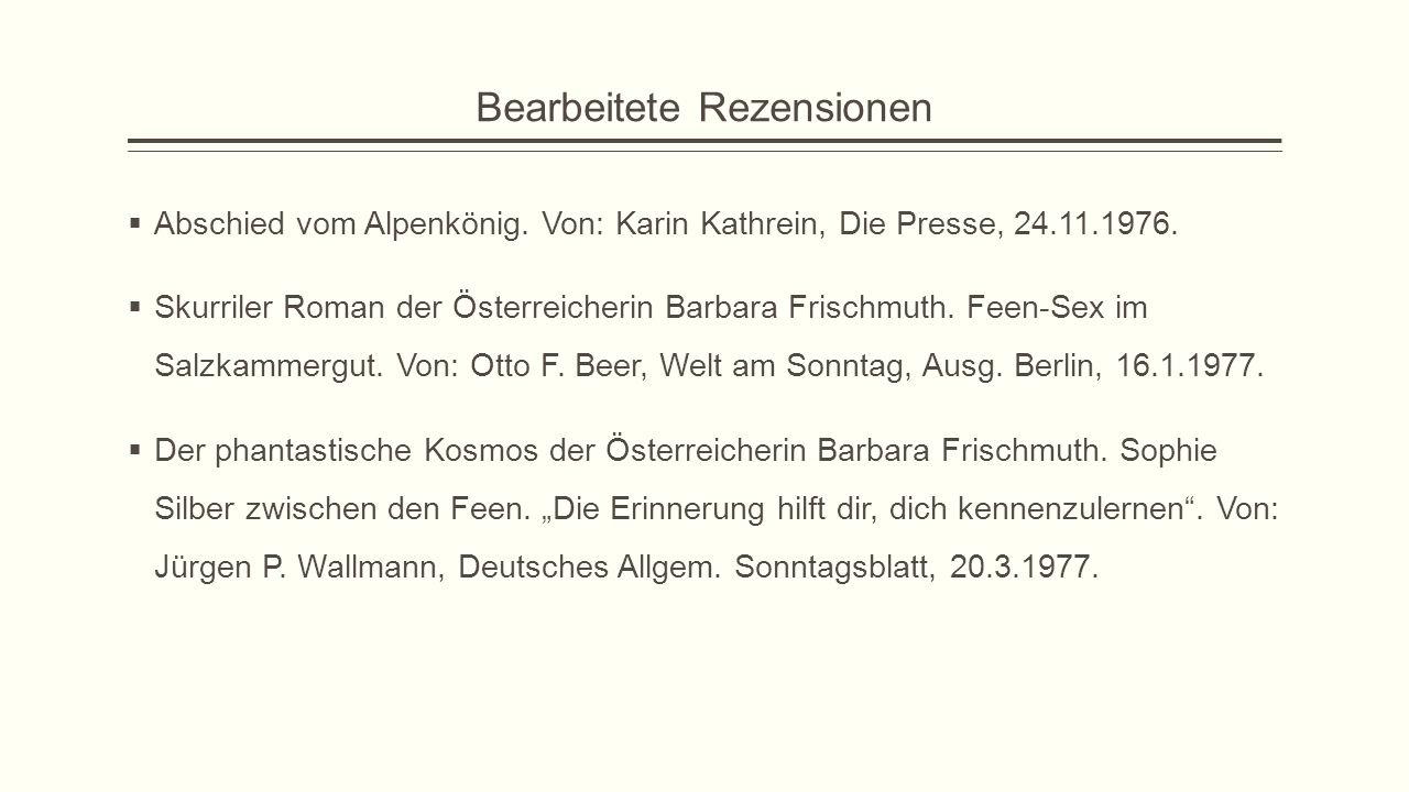 Bearbeitete Rezensionen  Abschied vom Alpenkönig. Von: Karin Kathrein, Die Presse, 24.11.1976.  Skurriler Roman der Österreicherin Barbara Frischmut