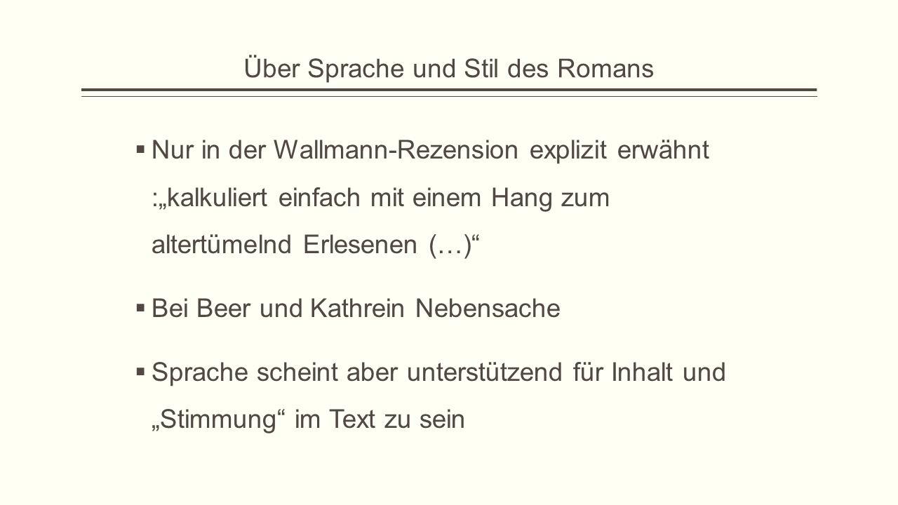 """Über Sprache und Stil des Romans  Nur in der Wallmann-Rezension explizit erwähnt :""""kalkuliert einfach mit einem Hang zum altertümelnd Erlesenen (…)"""""""