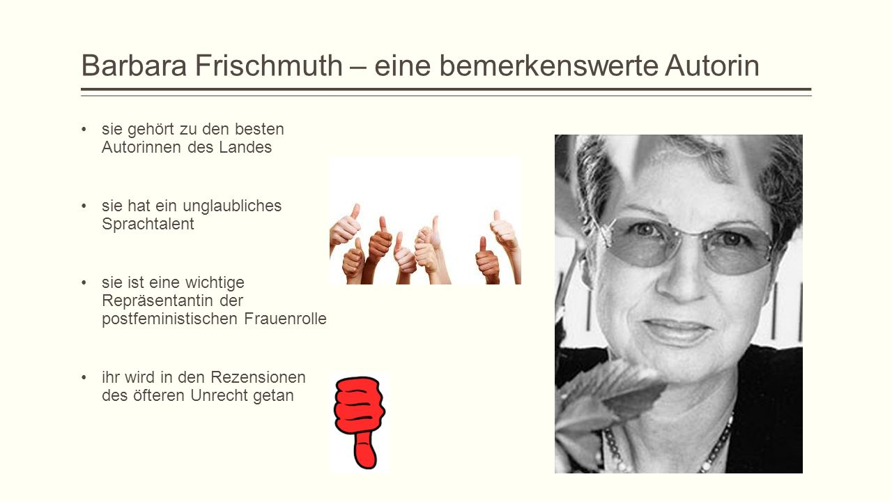 Barbara Frischmuth – eine bemerkenswerte Autorin sie gehört zu den besten Autorinnen des Landes sie hat ein unglaubliches Sprachtalent sie ist eine wichtige Repräsentantin der postfeministischen Frauenrolle ihr wird in den Rezensionen des öfteren Unrecht getan