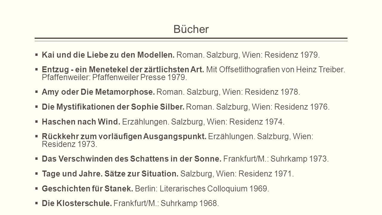 Bücher  Kai und die Liebe zu den Modellen. Roman. Salzburg, Wien: Residenz 1979.  Entzug - ein Menetekel der zärtlichsten Art. Mit Offsetlithografie