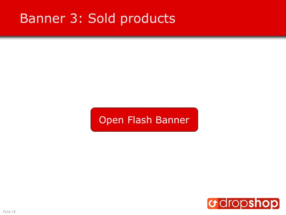 Folie 15 Banner 3: Sold products Open Flash Banner