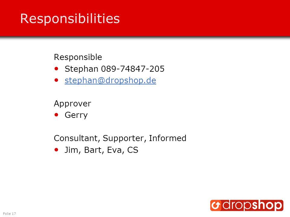 Folie 17 Responsibilities Responsible Stephan 089-74847-205 stephan@dropshop.de Approver Gerry Consultant, Supporter, Informed Jim, Bart, Eva, CS