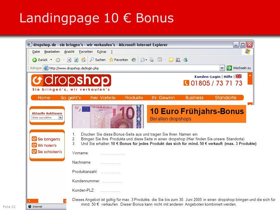 Folie 22 Landingpage 10 € Bonus 10 Euro Frühjahrs-Bonus Bei allen dropshops 1.Drucken Sie diese Bonus-Seite aus und tragen Sie Ihren Namen ein.