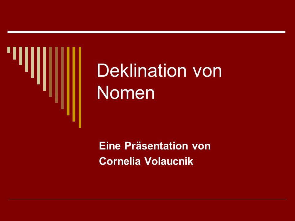 Deklination von Nomen Eine Präsentation von Cornelia Volaucnik