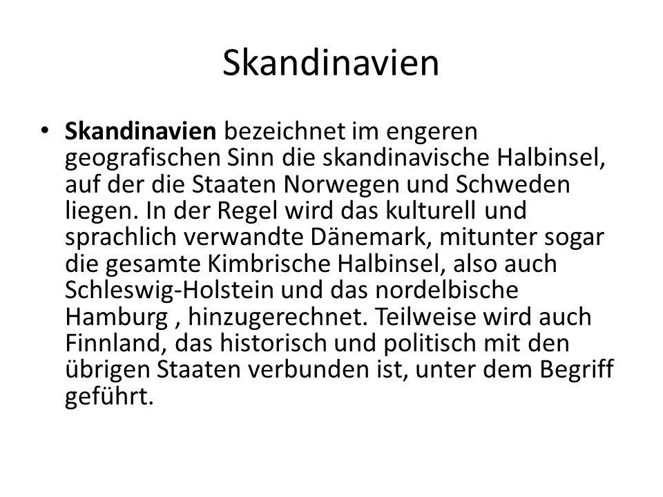 Skandinavien Skandinavien bezeichnet im engeren geografischen Sinn die skandinavische Halbinsel, auf der die Staaten Norwegen und Schweden liegen. In