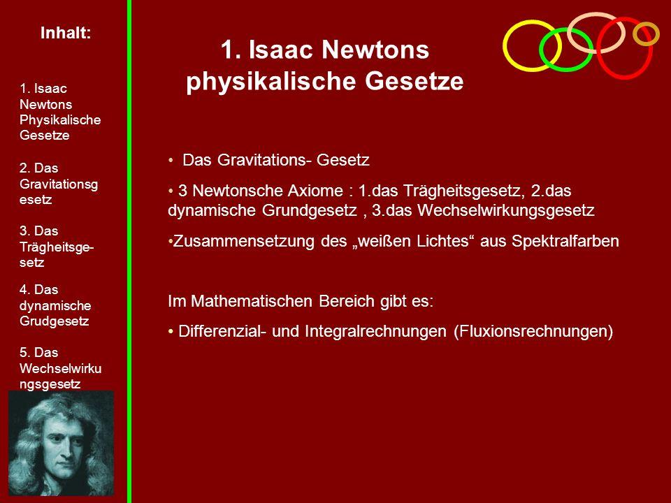1. Isaac Newtons physikalische Gesetze Das Gravitations- Gesetz 3 Newtonsche Axiome : 1.das Trägheitsgesetz, 2.das dynamische Grundgesetz, 3.das Wechs