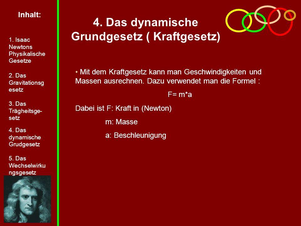 4. Das dynamische Grundgesetz ( Kraftgesetz) Mit dem Kraftgesetz kann man Geschwindigkeiten und Massen ausrechnen. Dazu verwendet man die Formel : F=