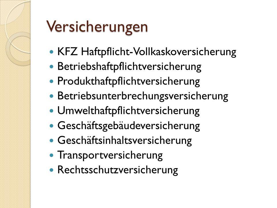 Versicherungen KFZ Haftpflicht-Vollkaskoversicherung Betriebshaftpflichtversicherung Produkthaftpflichtversicherung Betriebsunterbrechungsversicherung