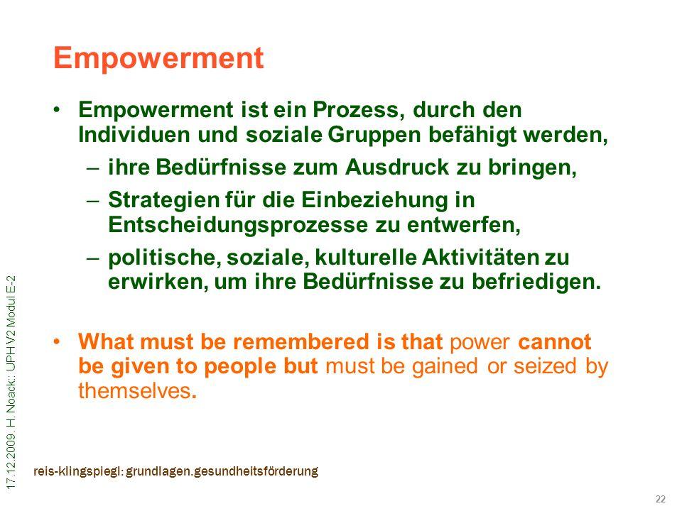 17.12.2009. H. Noack:: UPH V2 Modul E-2 22 reis-klingspiegl: grundlagen.gesundheitsförderung Empowerment ist ein Prozess, durch den Individuen und soz