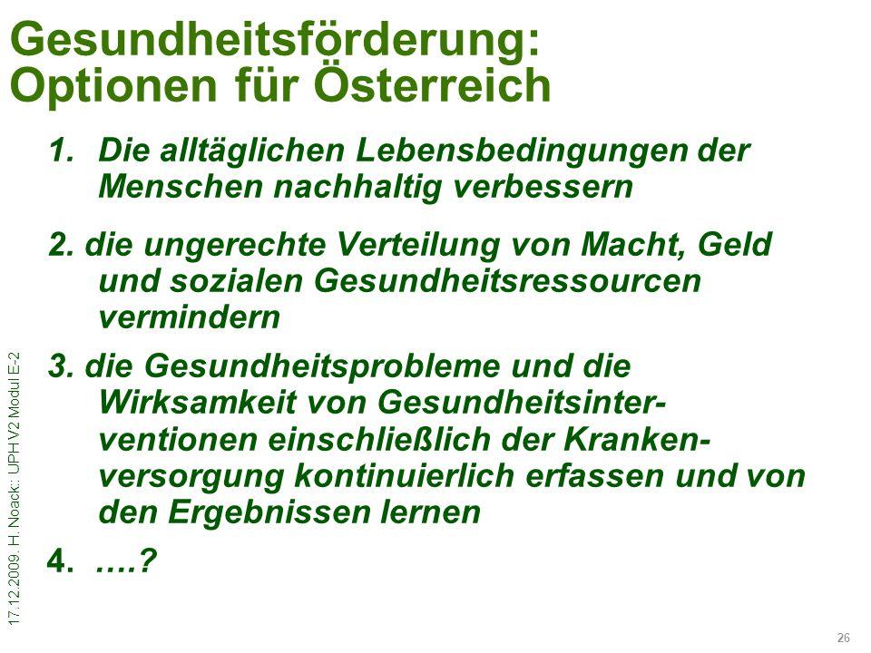 17.12.2009. H. Noack:: UPH V2 Modul E-2 26 Gesundheitsförderung: Optionen für Österreich 1.Die alltäglichen Lebensbedingungen der Menschen nachhaltig