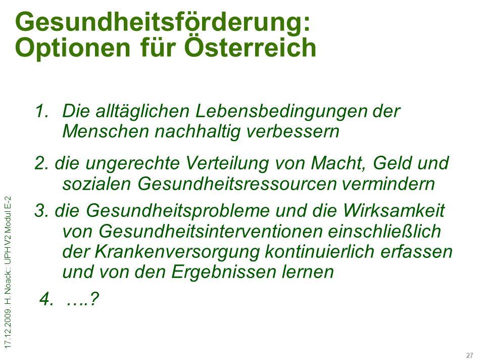 17.12.2009. H. Noack:: UPH V2 Modul E-2 27 Gesundheitsförderung: Optionen für Österreich 1.Die alltäglichen Lebensbedingungen der Menschen nachhaltig