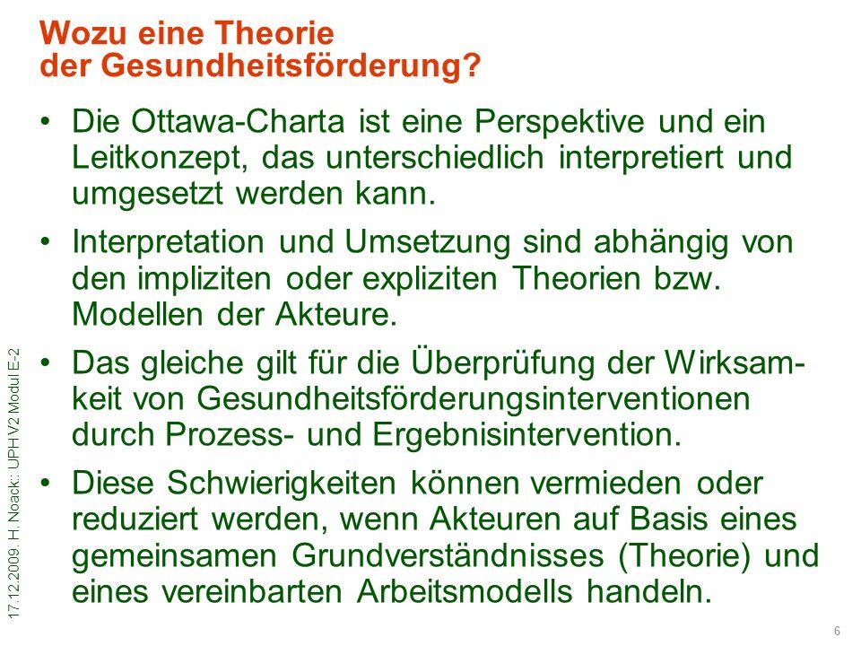 17.12.2009. H. Noack:: UPH V2 Modul E-2 6 Wozu eine Theorie der Gesundheitsförderung? Die Ottawa-Charta ist eine Perspektive und ein Leitkonzept, das