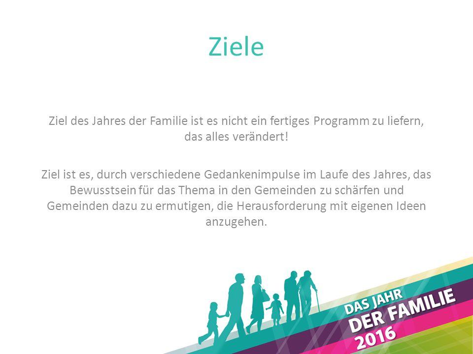 Ziele Ziel des Jahres der Familie ist es nicht ein fertiges Programm zu liefern, das alles verändert.