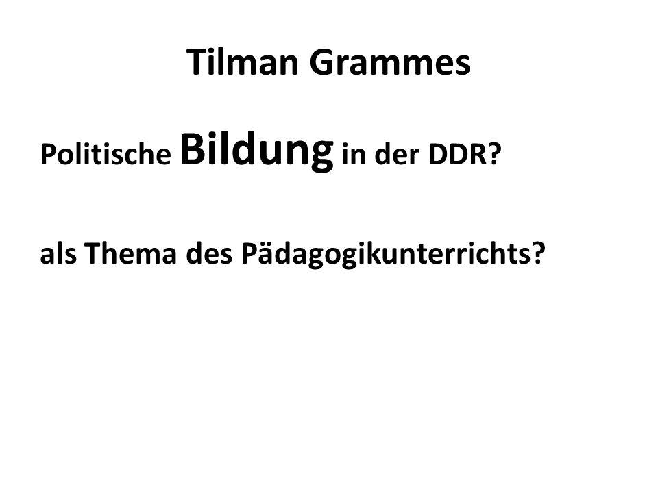 Tilman Grammes Politische Bildung in der DDR? als Thema des Pädagogikunterrichts?