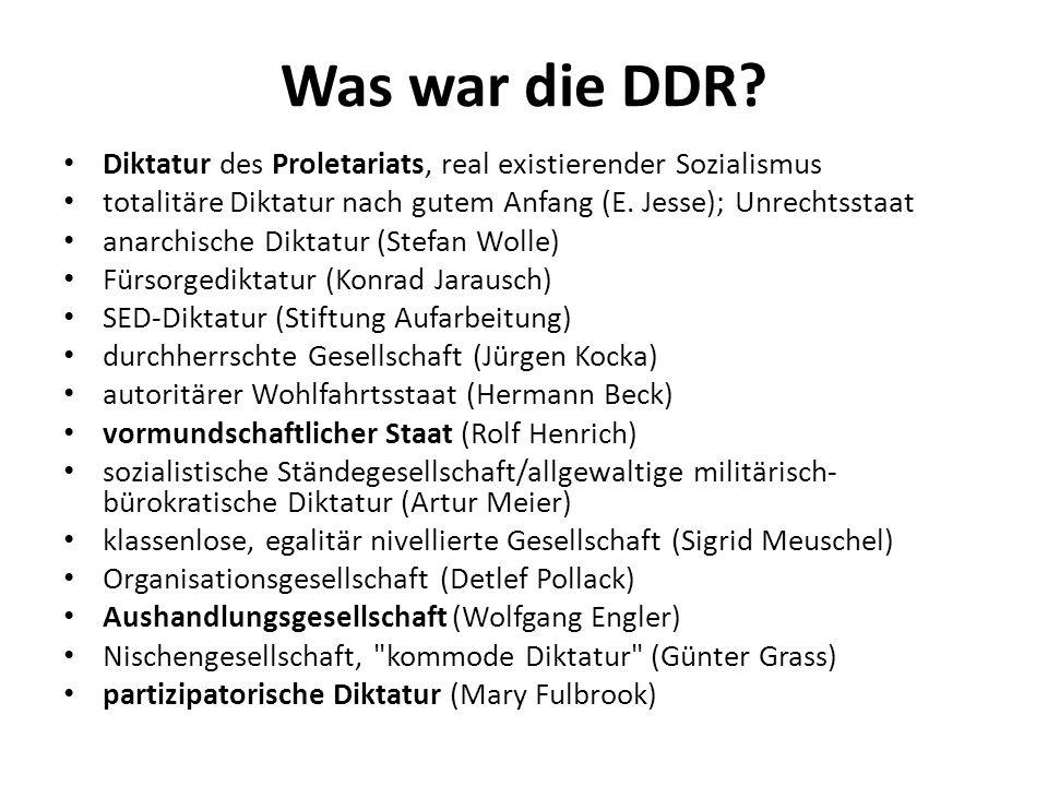 Was war die DDR? Diktatur des Proletariats, real existierender Sozialismus totalitäre Diktatur nach gutem Anfang (E. Jesse); Unrechtsstaat anarchische
