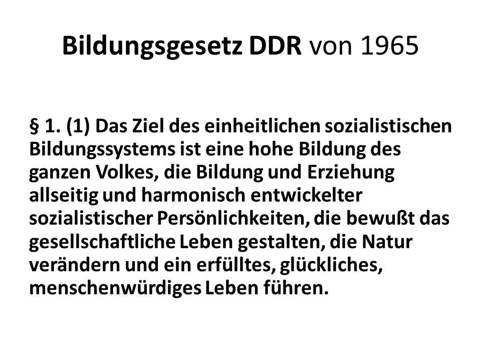 Bildungsgesetz DDR von 1965 § 1. (1) Das Ziel des einheitlichen sozialistischen Bildungssystems ist eine hohe Bildung des ganzen Volkes, die Bildung u