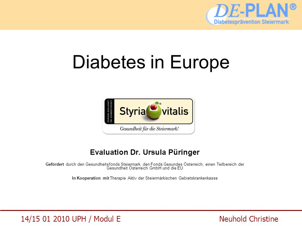 "14/15 01 2010 UPH / Modul E Neuhold Christine Literatur Püringer, Ursula: Evaluation des Präventionsprojektes ""Diabetes in Europe – Prevention Using Lifestyle, Physical Activity and Nutritional Intervention Endbericht Zwei-Jahres-Evaluation."