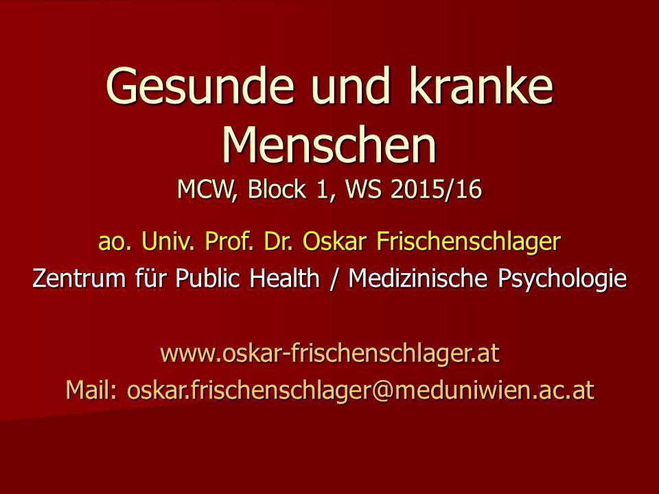 Gesunde und kranke Menschen MCW, Block 1, WS 2015/16 ao. Univ. Prof. Dr. Oskar Frischenschlager Zentrum für Public Health / Medizinische Psychologie w
