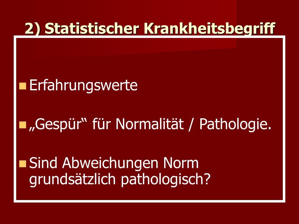 """2) Statistischer Krankheitsbegriff Erfahrungswerte """"Gespür"""" für Normalität / Pathologie. Sind Abweichungen Norm grundsätzlich pathologisch?"""