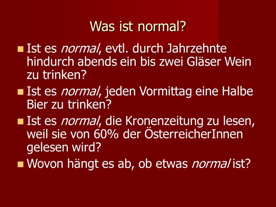 Was ist normal? Ist es normal, evtl. durch Jahrzehnte hindurch abends ein bis zwei Gläser Wein zu trinken? Ist es normal, jeden Vormittag eine Halbe B