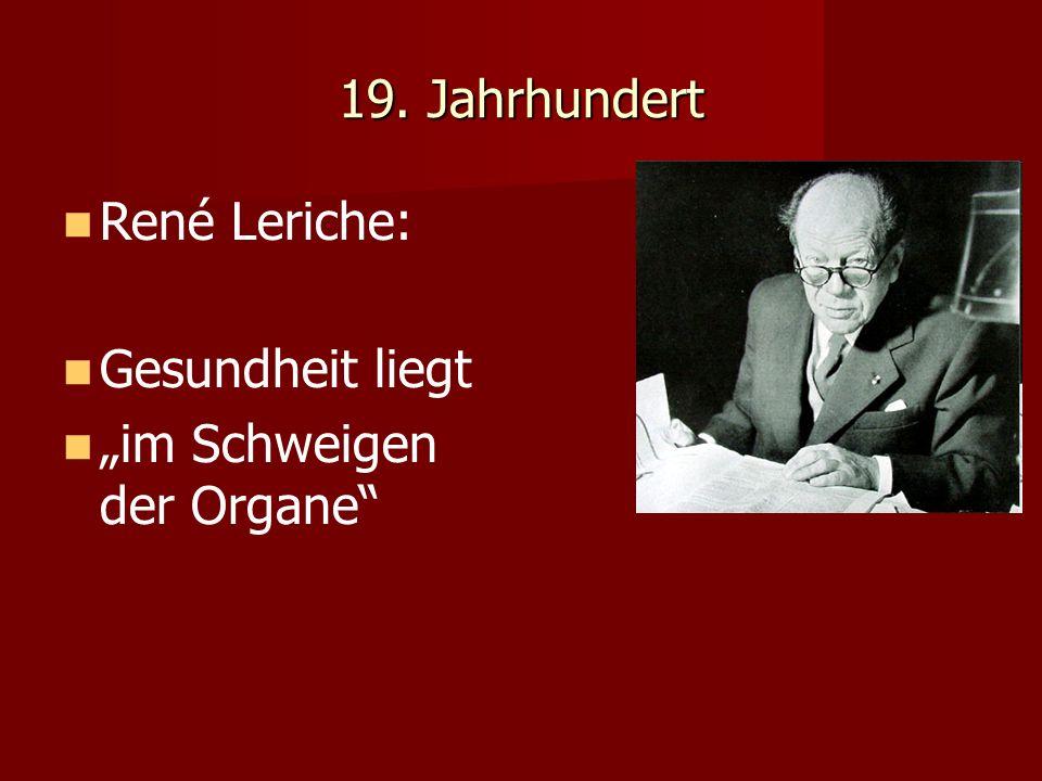"""19. Jahrhundert René Leriche: Gesundheit liegt """"im Schweigen der Organe"""""""