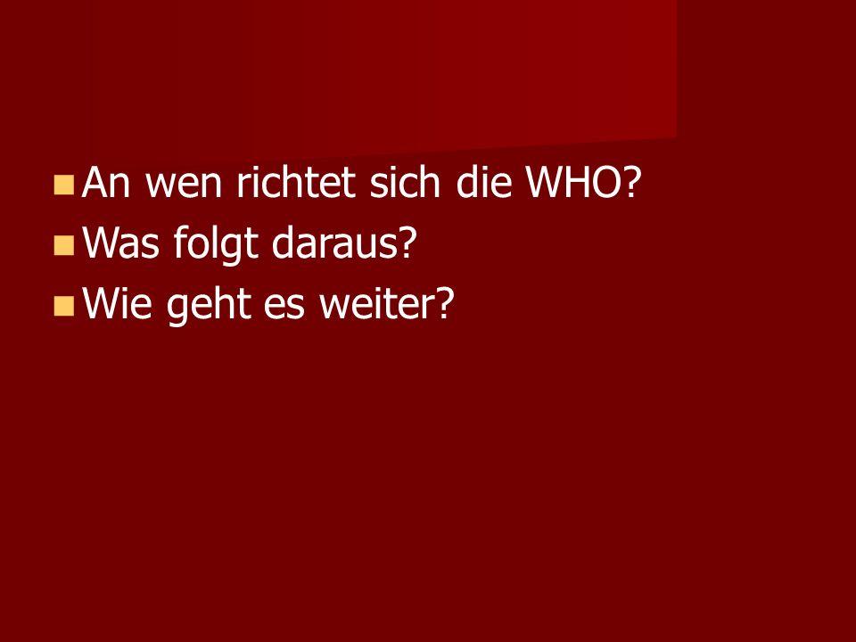 An wen richtet sich die WHO? Was folgt daraus? Wie geht es weiter?