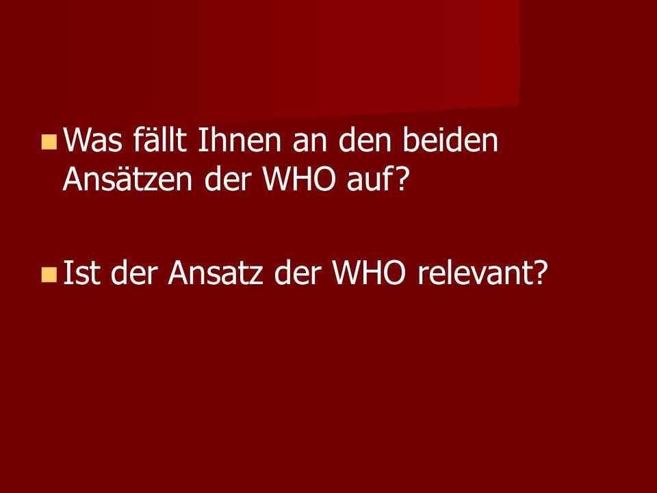 Was fällt Ihnen an den beiden Ansätzen der WHO auf Ist der Ansatz der WHO relevant