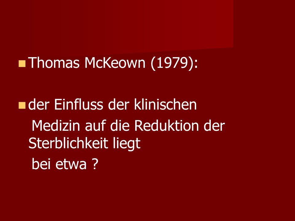 Thomas McKeown (1979): der Einfluss der klinischen Medizin auf die Reduktion der Sterblichkeit liegt bei etwa