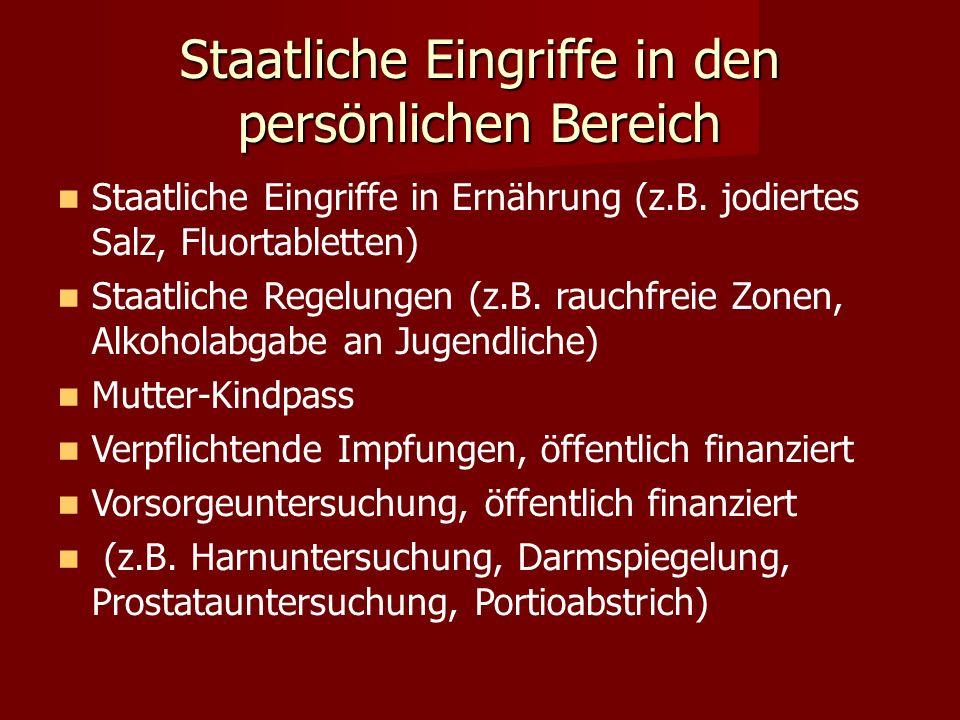 Staatliche Eingriffe in den persönlichen Bereich Staatliche Eingriffe in Ernährung (z.B. jodiertes Salz, Fluortabletten) Staatliche Regelungen (z.B. r